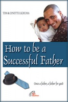 HOW TO BE A SUCCESSFUL FATHER